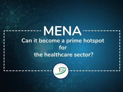 MENA: Can it become a prime hotspot for the healthcare sector?