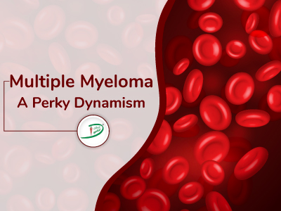 Multiple Myeloma ~ a perky dynamism